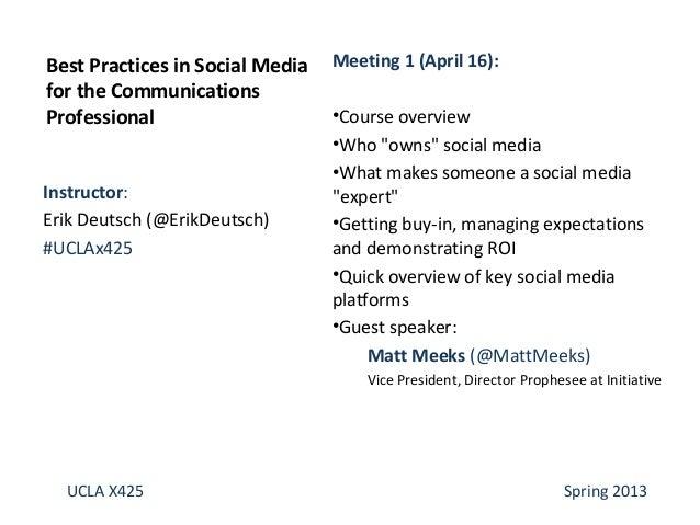Instructor:Erik Deutsch (@ErikDeutsch)#UCLAx425Best Practices in Social Mediafor the CommunicationsProfessionalUCLA X425 S...