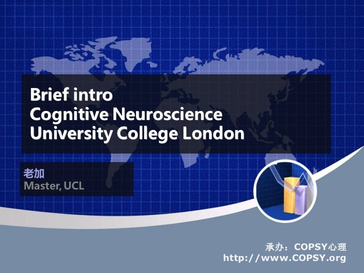 Brief intro Cognitive Neuroscience University College London老加Master, UCL                              承办:COPSY心理         ...