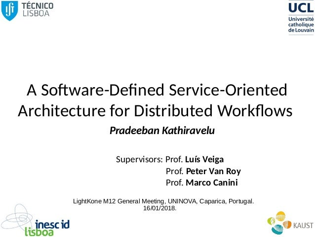 A Software-Defined Service-Oriented Architecture for Distributed Workflows Pradeeban Kathiravelu Supervisors: Prof. Luís V...