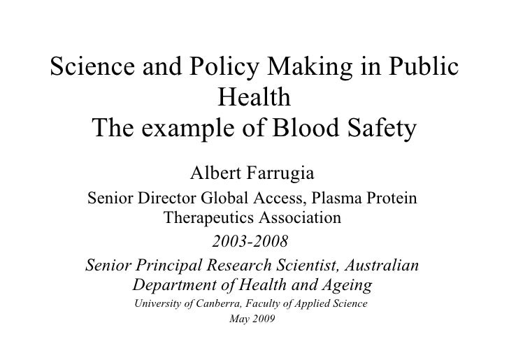 Science and Policy Making in Public Health The example of Blood Safety Albert Farrugia Senior Director Global Access, Plas...