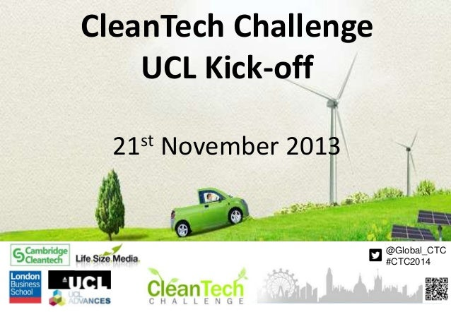 CleanTech Challenge UCL Kick-off st 21  November 2013  @Global_CTC #CTC2014