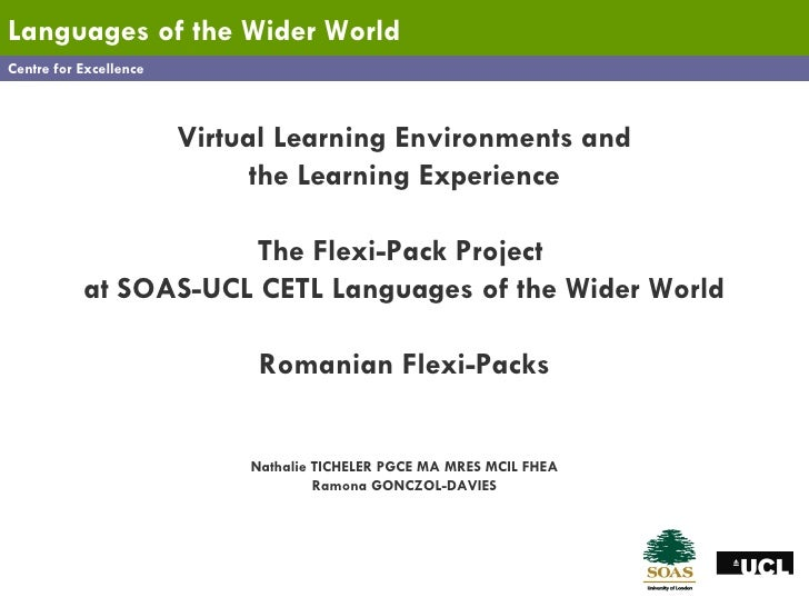 Centre for Excellence Languages   of the Wider World Virtual Learning Environments and the Learning Experience The Flexi-P...