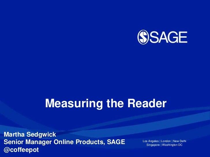 Measuring the ReaderMartha SedgwickSenior Manager Online Products, SAGE   Los Angeles | London | New Delhi                ...