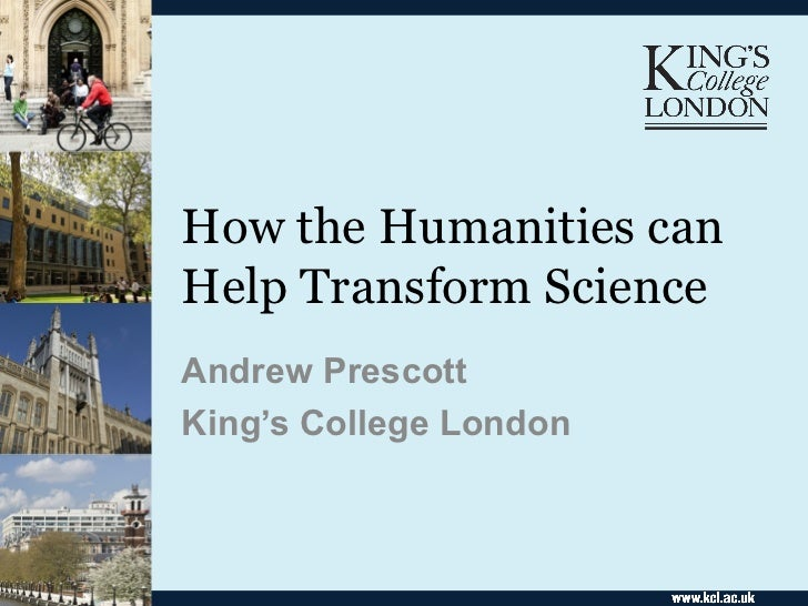 How the Humanities canHelp Transform ScienceAndrew PrescottKing's College London