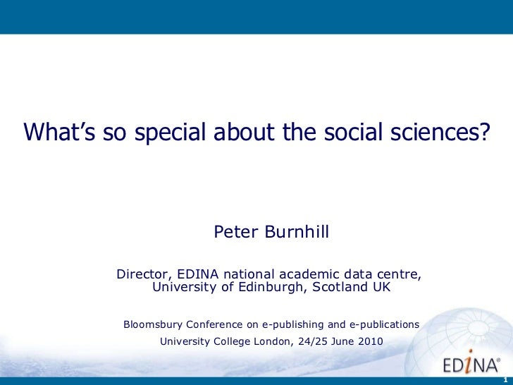 What's so special about the social sciences?  Peter Burnhill Director, EDINA national academic data centre,  University of...