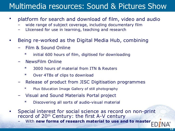 Multimedia resources: Sound & Pictures Show <ul><li>platform for search and download of film, video and audio   </li></ul>...