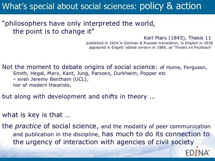 """What's special about social sciences:  policy & action <ul><li>"""" philosophers have only interpreted the world,  the point ..."""