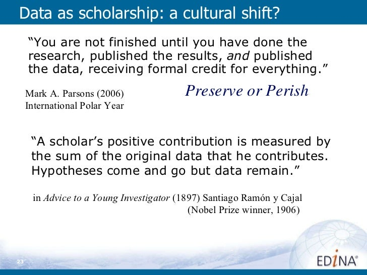 """Data as scholarship: a cultural shift? Preserve or Perish """" You are not finished until you have done the research, publish..."""