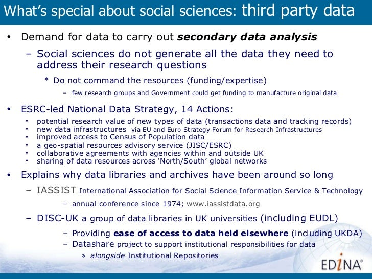 What's special about social sciences:  third party data <ul><li>Demand for data to carry out  secondary data analysis   </...