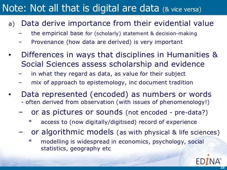 Note: Not all that is digital are data  (& vice versa) <ul><li>Data derive importance from their evidential value </li></u...