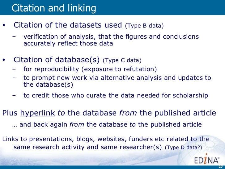 Citation and linking <ul><li>Citation of the datasets used  (Type B data) </li></ul><ul><ul><li>verification of analysis, ...