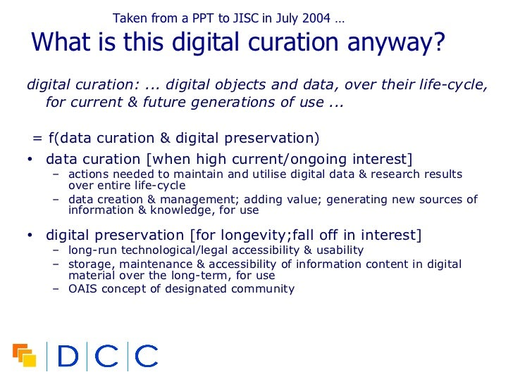 <ul><li>digital curation: ... digital objects and data, over their life-cycle, for current & future generations of use ......