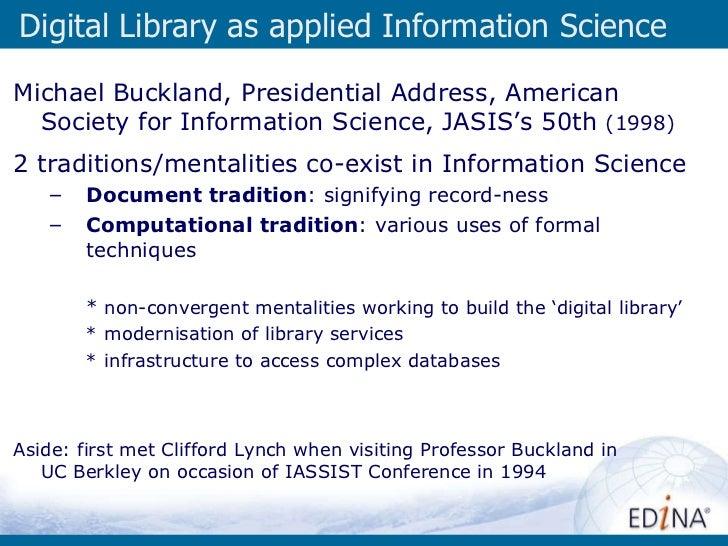 Digital Library as applied Information Science <ul><li>Michael Buckland, Presidential Address, American Society for Inform...