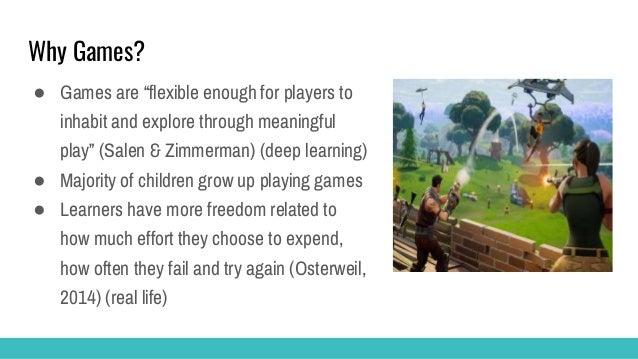 """Why Games? ● Games are """"flexible enough for players to inhabit and explore through meaningful play"""" (Salen & Zimmerman) (d..."""