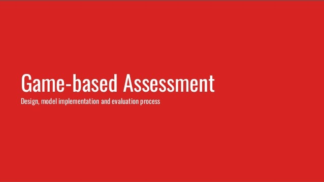 Game-based Assessment Design, model implementation and evaluation process