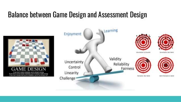 Balance between Game Design and Assessment Design