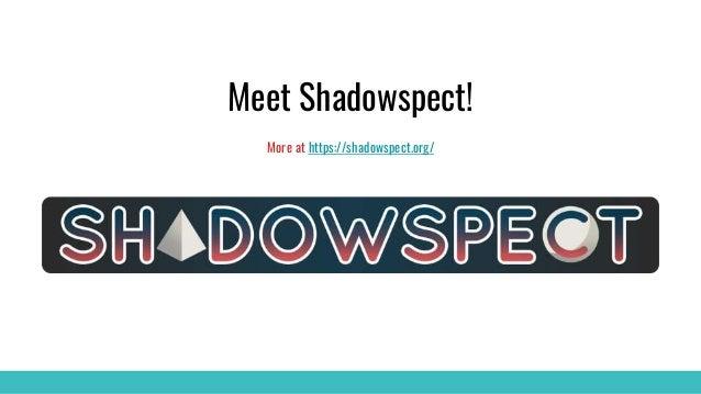 Meet Shadowspect! More at https://shadowspect.org/
