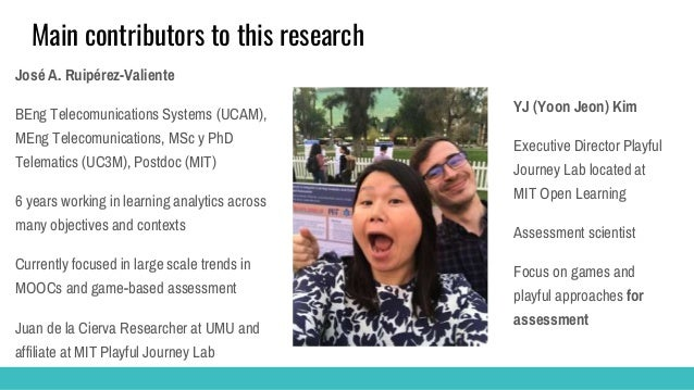 Main contributors to this research José A. Ruipérez-Valiente BEng Telecomunications Systems (UCAM), MEng Telecomunications...