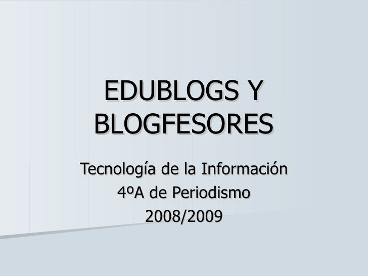 EDUBLOGS Y BLOGFESORES Tecnología de la Información 4ºA de Periodismo 2008/2009