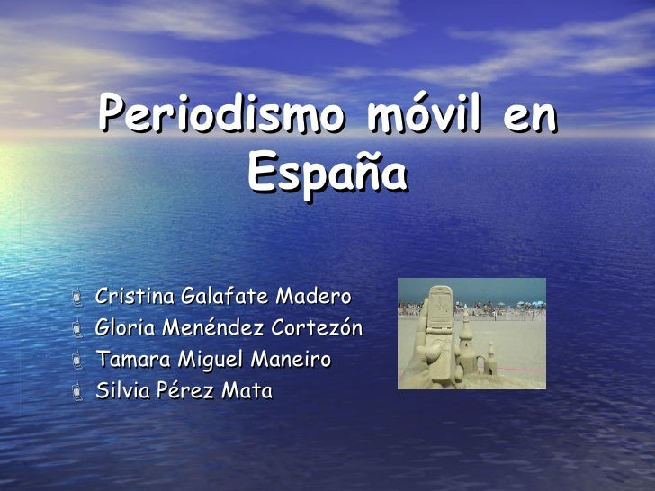 Periodismo móvil en España    Cristina Galafate Madero    Gloria Menéndez Cortezón    Tamara Miguel Maneiro    Silvia ...