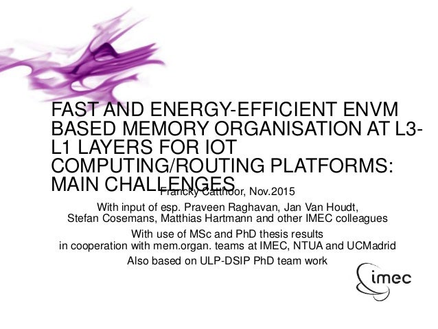 © IMEC 2015 F.CATTHOOR FAST AND ENERGY-EFFICIENT ENVM BASED MEMORY ORGANISATION AT L3- L1 LAYERS FOR IOT COMPUTING/ROUTING...