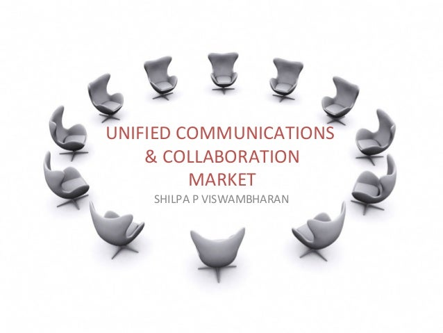 UNIFIED	   COMMUNICATIONS	    	   &	   COLLABORATION	    	   MARKET	    SHILPA	   P	   VISWAMBHARAN