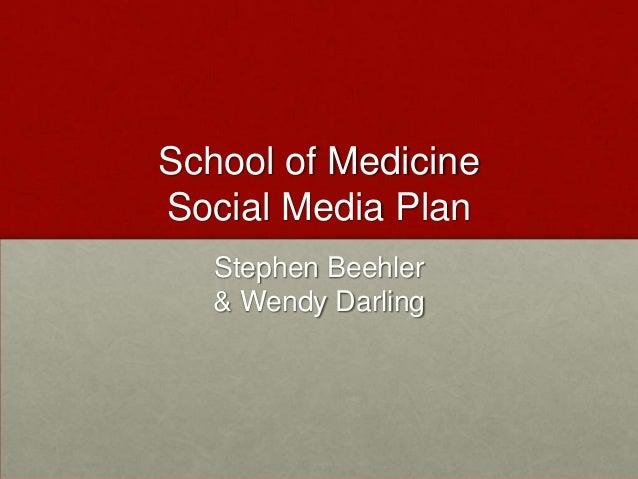 School of Medicine Social Media Plan Stephen Beehler & Wendy Darling