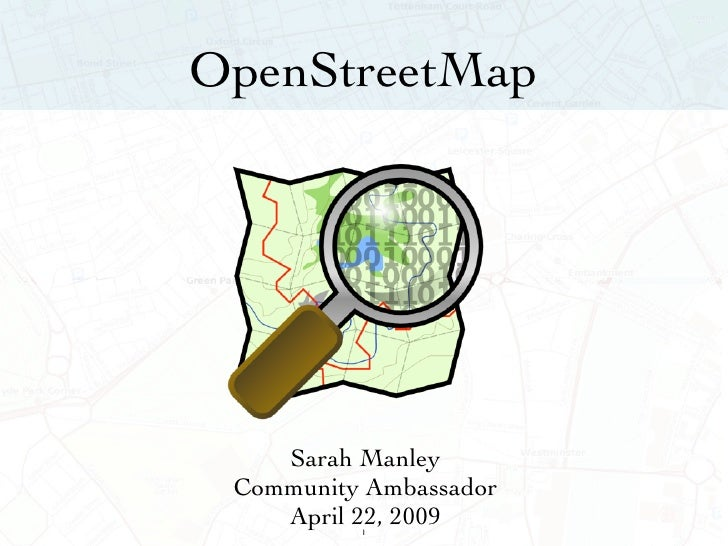 OpenStreetMap         Sarah Manley  Community Ambassador     April 22, 2009           1
