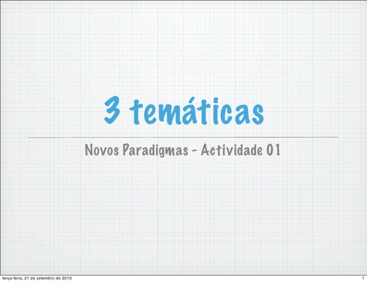 3 temáticas                                       Novos Paradigmas - Actividade 01     terça-feira, 21 de setembro de 2010...