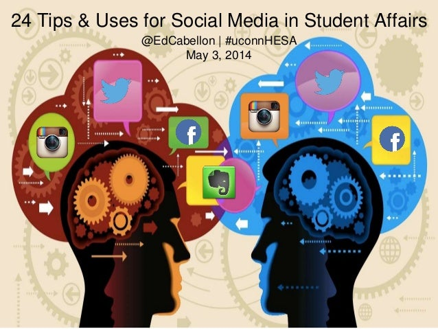 24 Tips & Uses for Social Media in Student Affairs @EdCabellon | #uconnHESA May 3, 2014