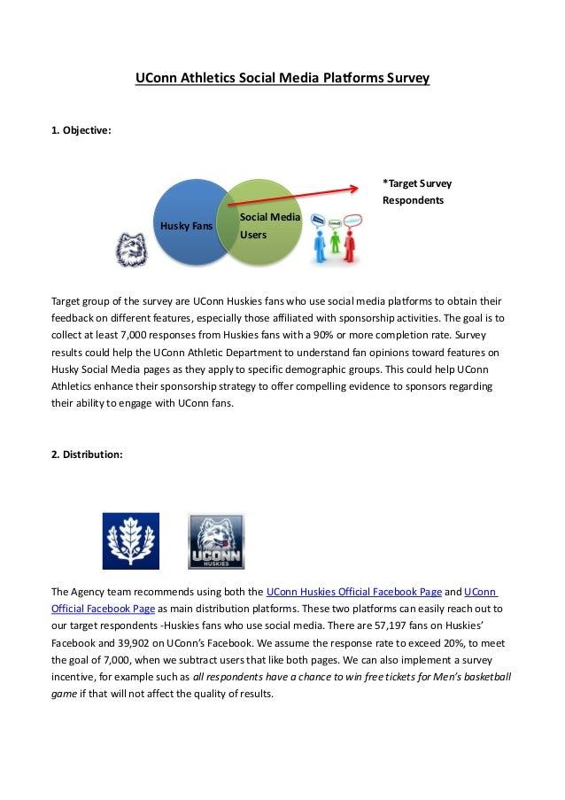 UConn Athletics Social Media Platforms Survey 1. Objective: Target group of the survey are UConn Huskies fans who use soci...