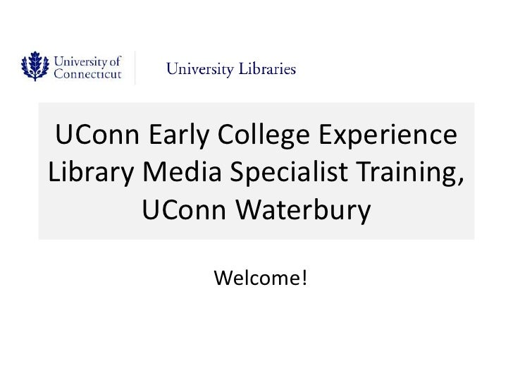 UConn Early College Experience Library Media Specialist Training, UConn Waterbury<br />Welcome!<br />