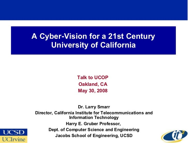 A Cyber-Vision for a 21st Century     University of California                        Talk to UCOP                     Oak...