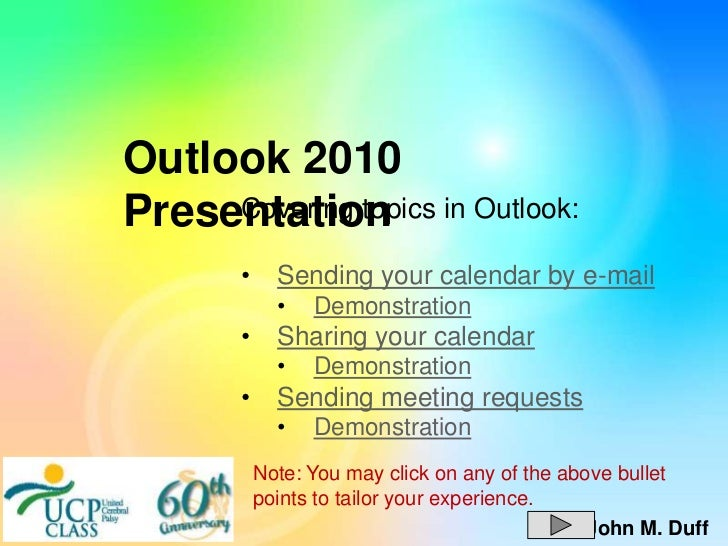 Outlook 2010Presentation in Outlook:     Covering topics      •     Sending your calendar by e-mail            •   Demonst...