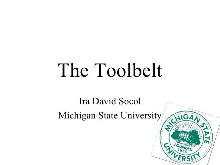 The Toolbelt Ira David Socol Michigan State University