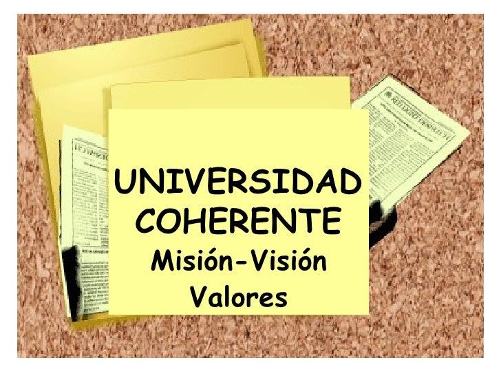 UNIVERSIDAD COHERENTE Misión-Visión Valores