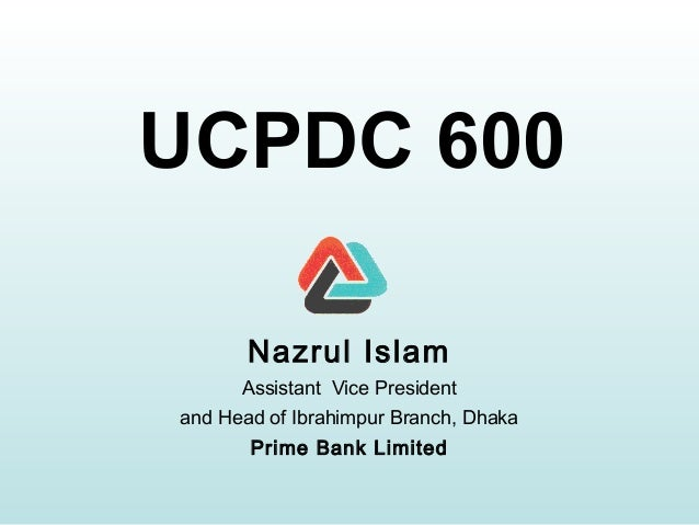 UCPDC 600 Nazrul Islam Assistant Vice President and Head of Ibrahimpur Branch, Dhaka Prime Bank Limited