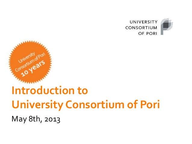 Introduction toUniversity Consortium of PoriMay 8th, 2013
