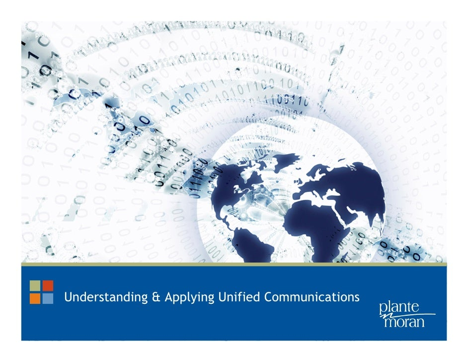 plantemoran.com        Understanding & Applying Unified Communications