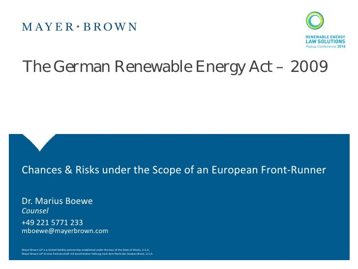 The German Renewable Energy Act – 2009Chances & Risks under the Scope of an European Front-RunnerDr. Marius BoeweCounsel+4...