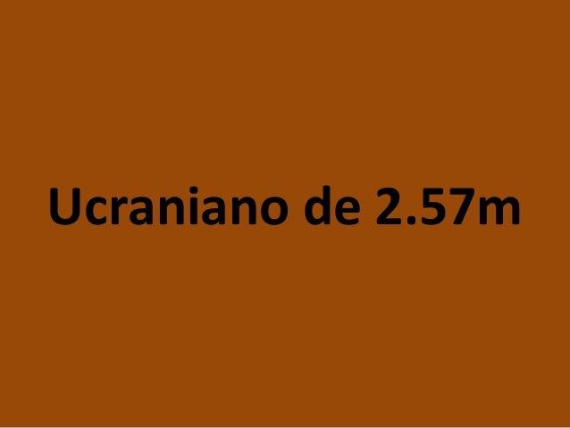 Ucraniano de 2.57m