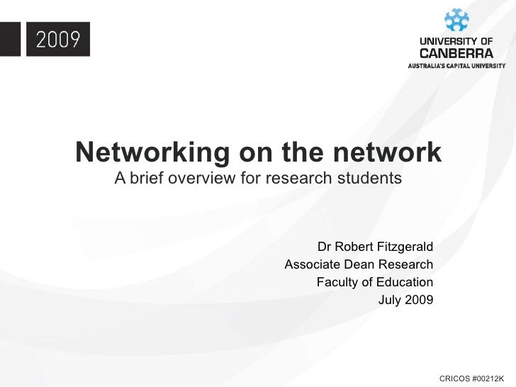 Networking on the network A brief overview for research students Dr Robert Fitzgerald Associate Dean Research Faculty of E...