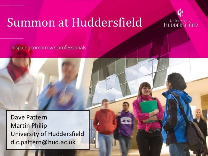 Summon at Huddersfield<br />Dave Pattern<br />Martin Philip<br />University of Huddersfield<br />d.c.pattern@hud.ac.uk<br />