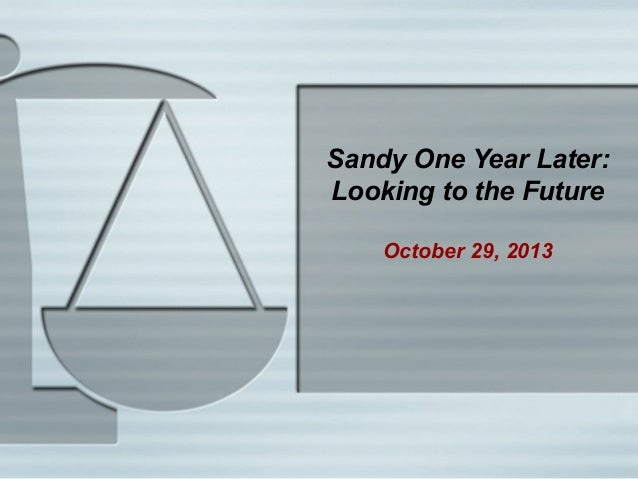 Sandy One Year Later: Looking to the Future October 29, 2013