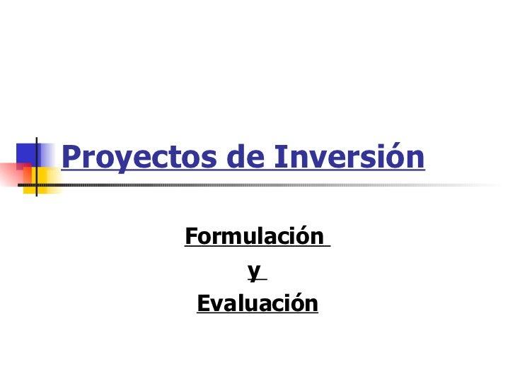 Proyectos de Inversión Formulación  y  Evaluación