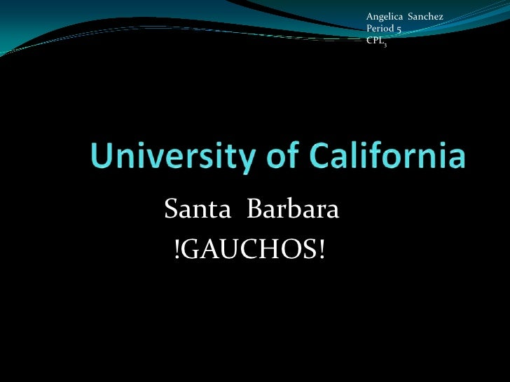 University of California<br />                   Santa  Barbara  <br />             !GAUCHOS!                    <br />A...