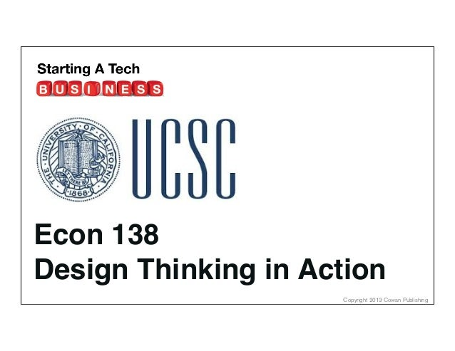 Econ 138 Design Thinking in Action Copyright 2013 Cowan Publishing