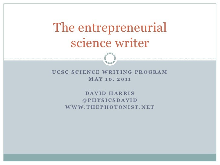 UCSC science writing program<br />May 10, 2011<br />David harris<br />@physicsdavid<br />www.thephotonist.net<br />The ent...