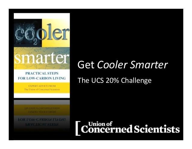 The�UCS�20%�Challenge Get�Cooler�Smarter