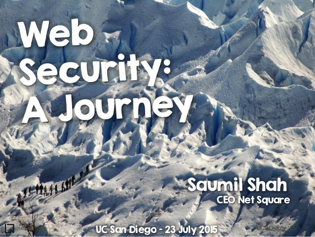 net-square UCSD July '15 Web Security: A Journey Saumil Shah CEO Net Square UC San Diego – 23 July 2015
